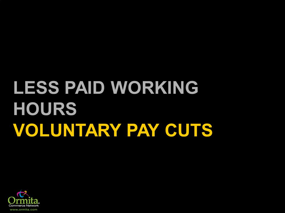 LESS PAID WORKING HOURS VOLUNTARY PAY CUTS