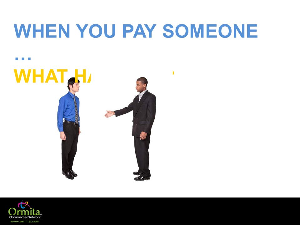 WHEN YOU PAY SOMEONE … WHAT HAPPENS