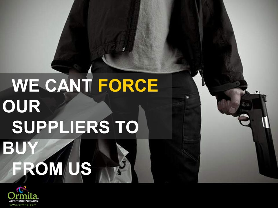 WE CANT FORCE OUR SUPPLIERS TO BUY FROM US