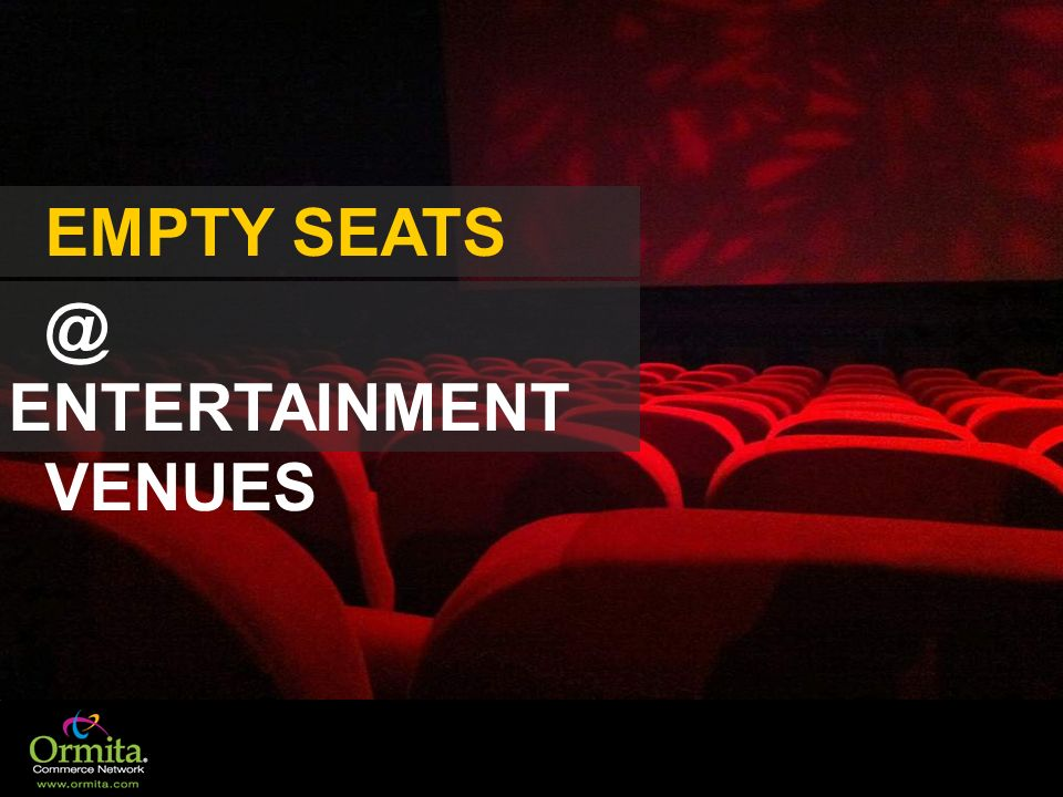 EMPTY SEATS @ ENTERTAINMENT VENUES