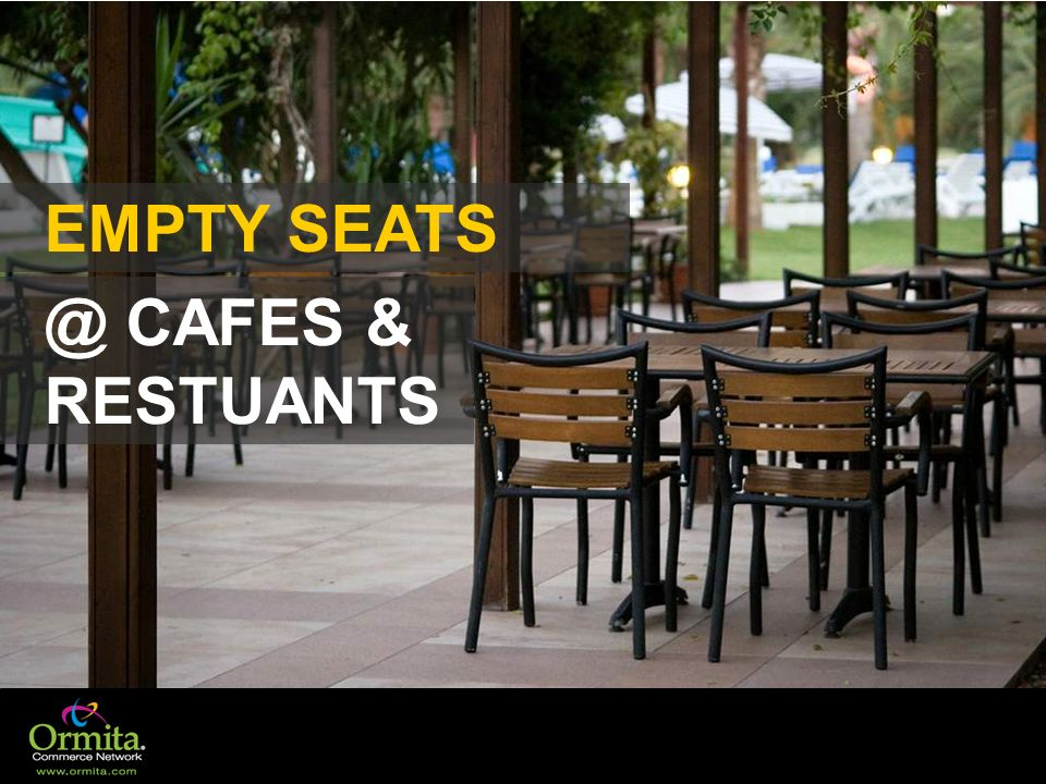 EMPTY SEATS @ CAFES & RESTUANTS
