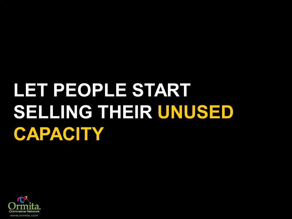 LET PEOPLE START SELLING THEIR UNUSED CAPACITY