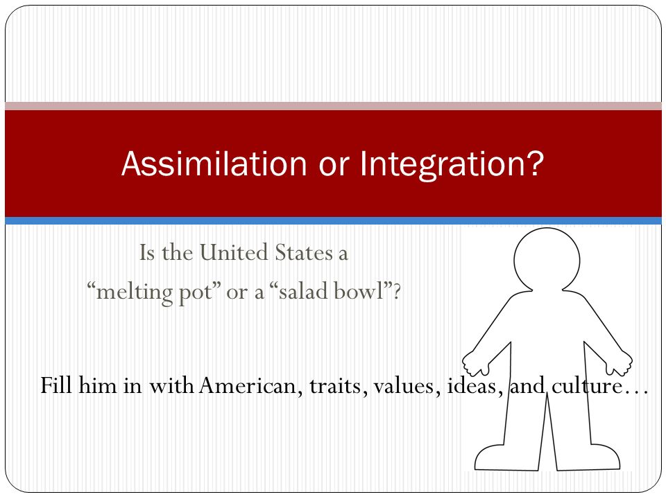 Assimilation or Integration