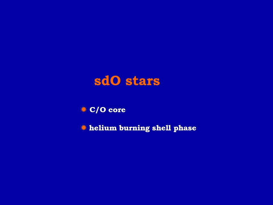 sdO stars  C/O core  helium burning shell phase