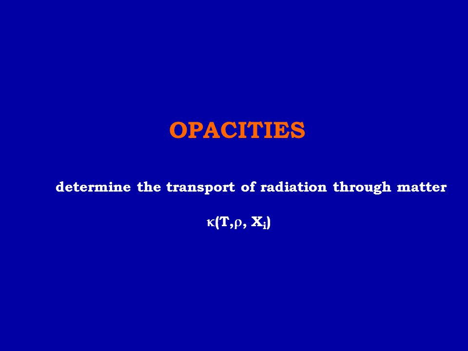 OPACITIES determine the transport of radiation through matter