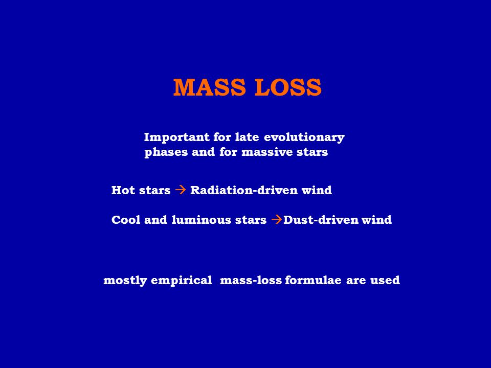 MASS LOSS Important for late evolutionary phases and for massive stars