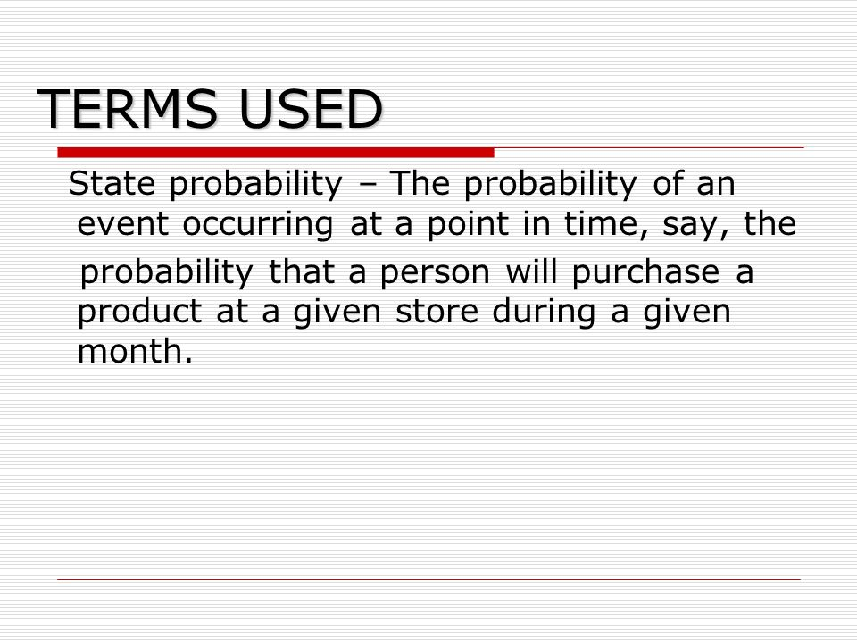 TERMS USED State probability – The probability of an event occurring at a point in time, say, the.