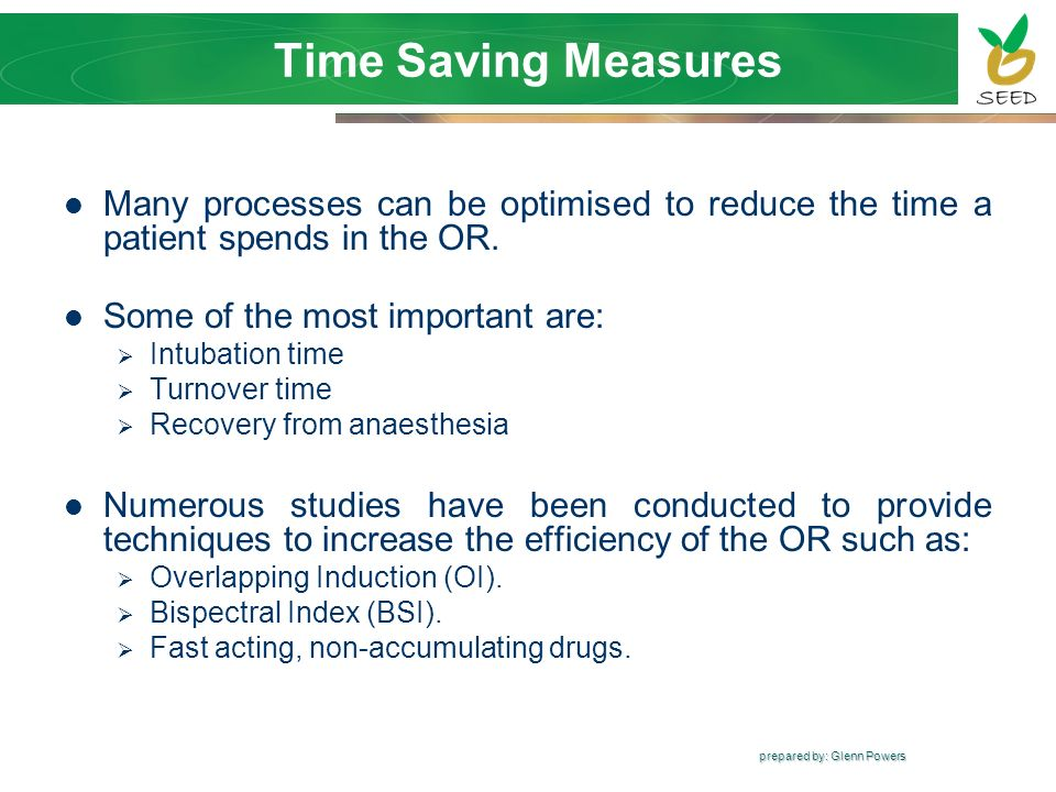Time Saving MeasuresMany processes can be optimised to reduce the time a patient spends in the OR. Some of the most important are: