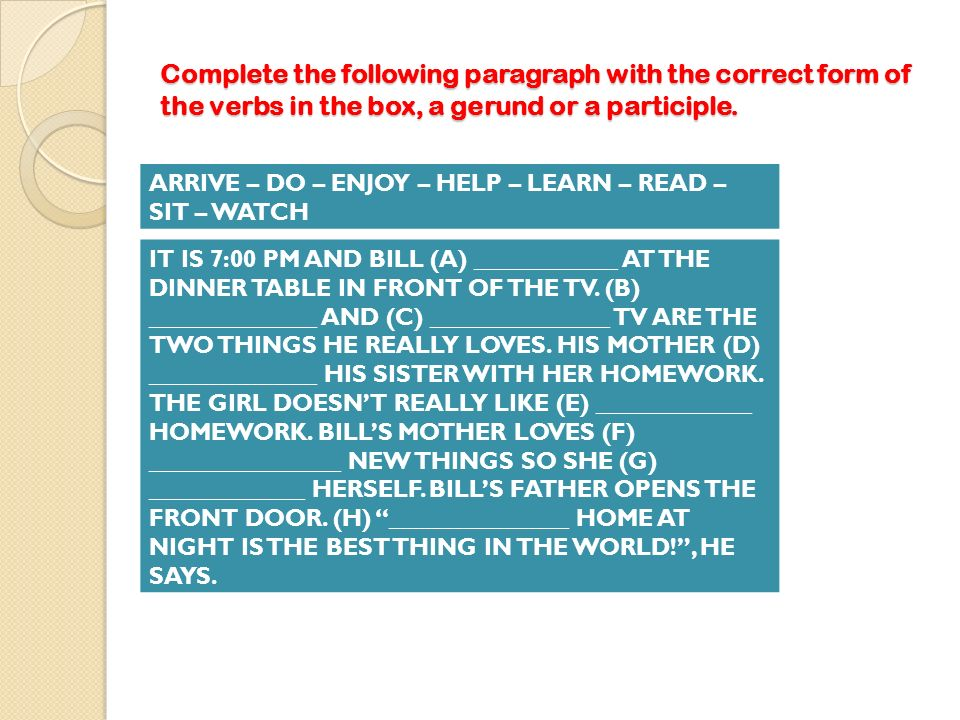 Complete the following paragraph with the correct form of the verbs in the box, a gerund or a participle.