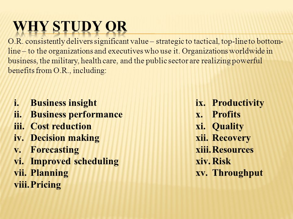 Why study OR Business insight Business performance Cost reduction
