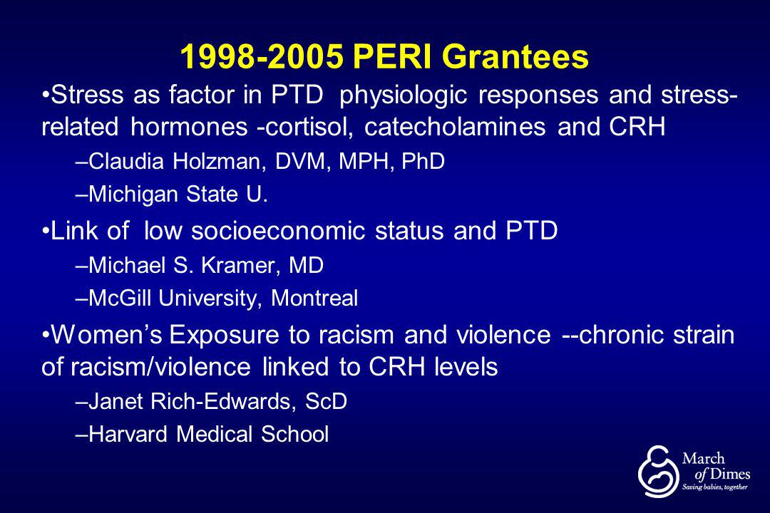 1998-2005 PERI Grantees Stress as factor in PTD physiologic responses and stress-related hormones -cortisol, catecholamines and CRH.