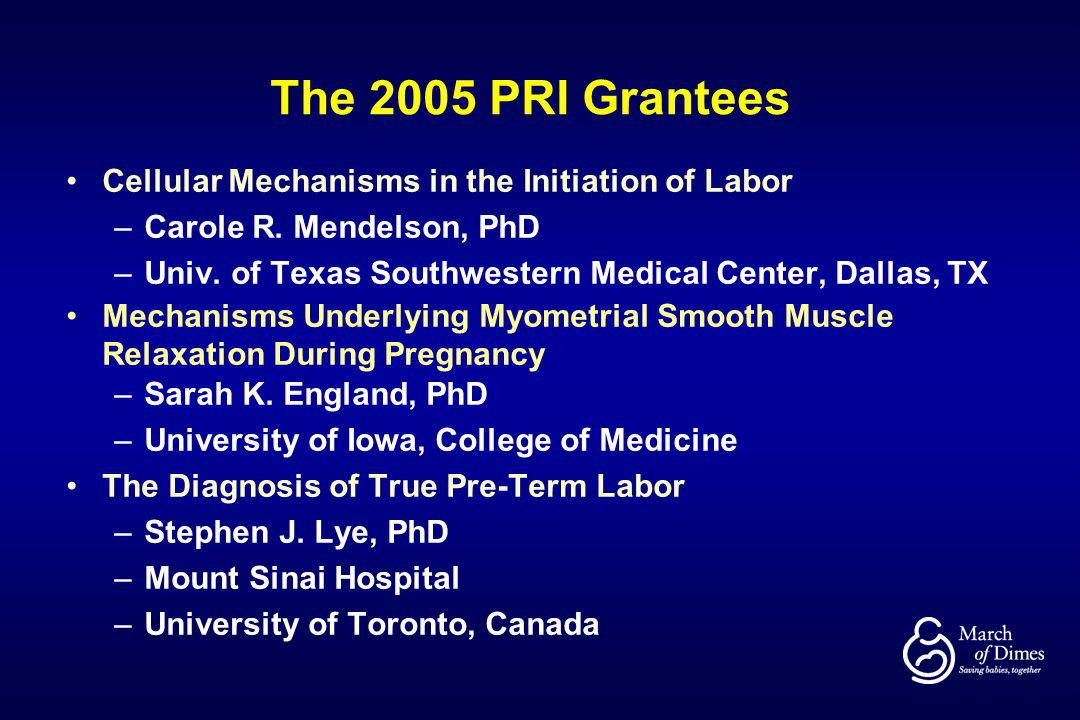 The 2005 PRI Grantees Cellular Mechanisms in the Initiation of Labor