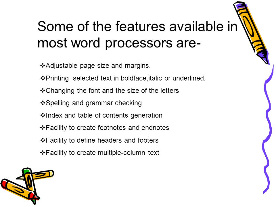 Some of the features available in most word processors are-