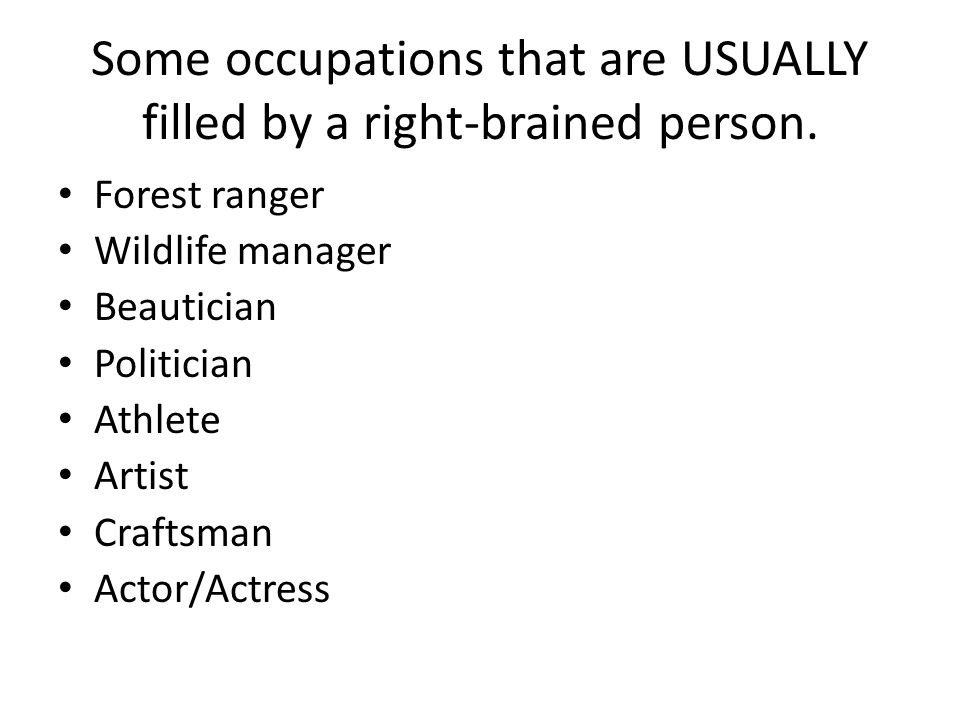Some occupations that are USUALLY filled by a right-brained person.