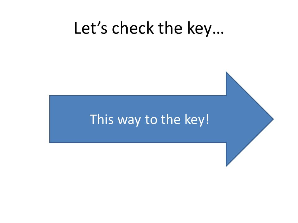 Let's check the key… This way to the key!