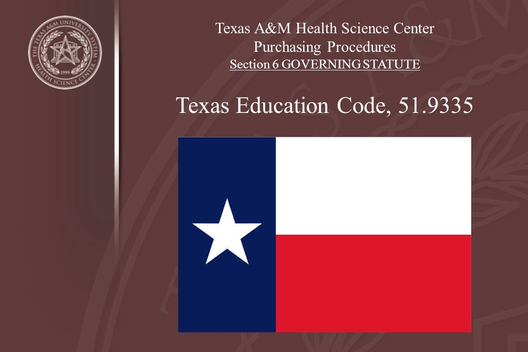 Texas Education Code, 51.9335 Texas A&M Health Science Center