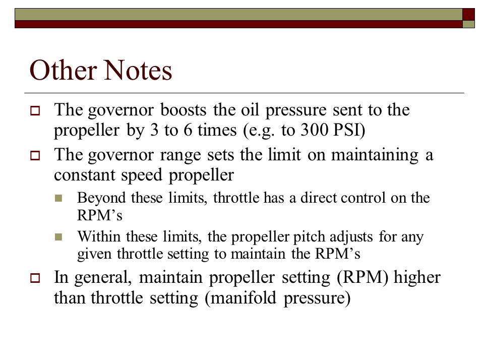 Other Notes The governor boosts the oil pressure sent to the propeller by 3 to 6 times (e.g. to 300 PSI)