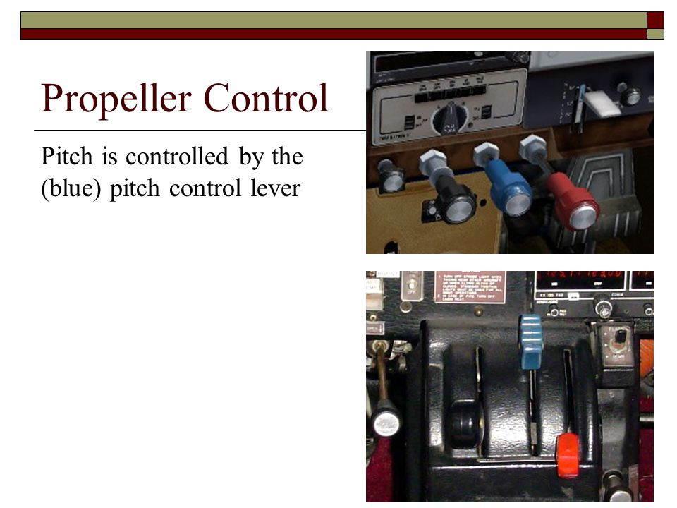 Propeller Control Pitch is controlled by the (blue) pitch control lever