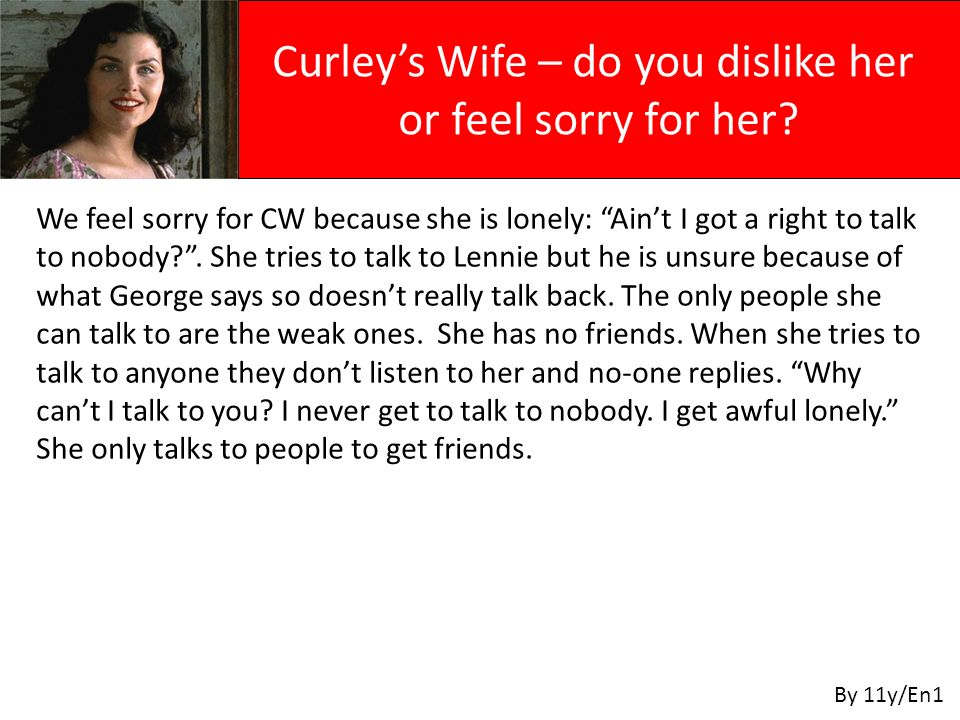 We feel sorry for CW because she is lonely: Ain't I got a right to talk to nobody .