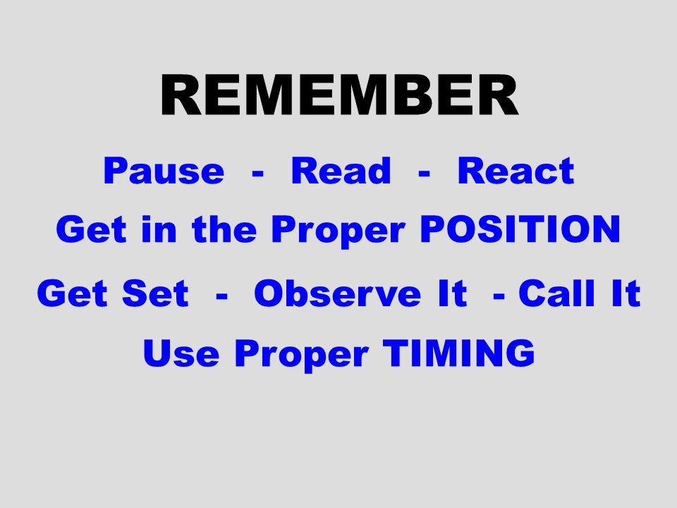 REMEMBER Pause - Read - React Get in the Proper POSITION