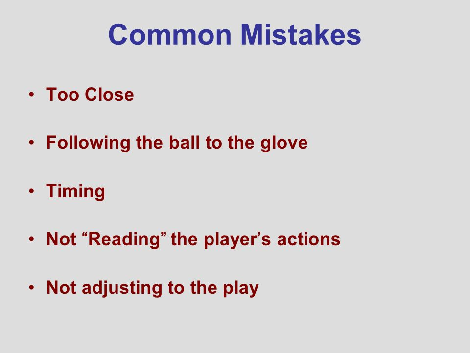 Common Mistakes Too Close Following the ball to the glove Timing