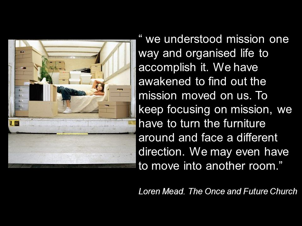 we understood mission one way and organised life to