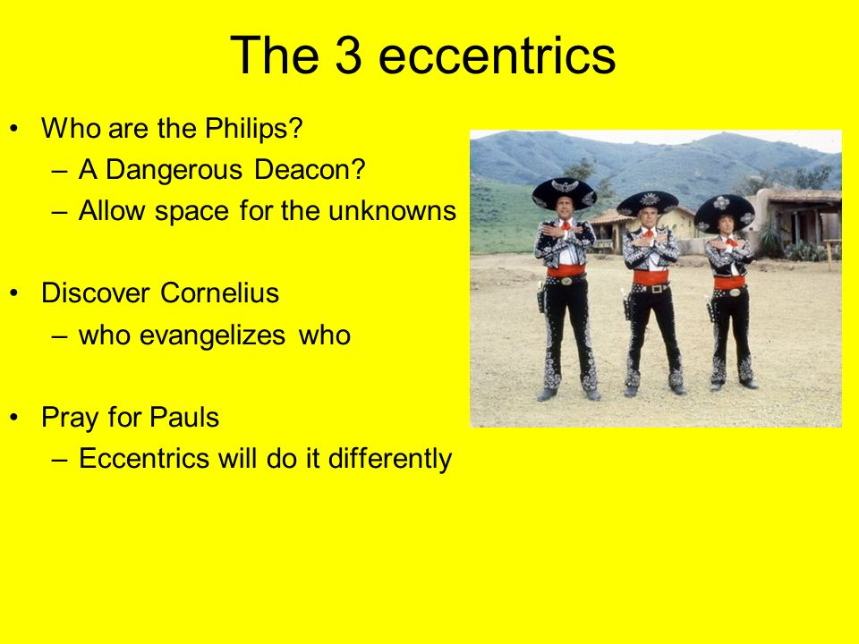The 3 eccentrics Who are the Philips A Dangerous Deacon