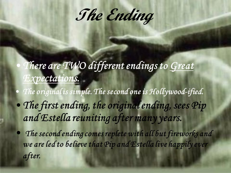 The Ending There are TWO different endings to Great Expectations.