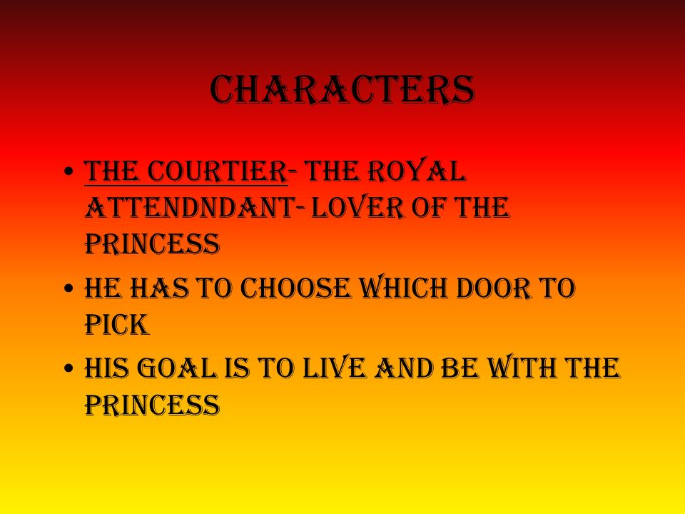 CHARACTERS THE COURTIER- THE ROYAL ATTENDNDANT- LOVER OF THE PRINCESS