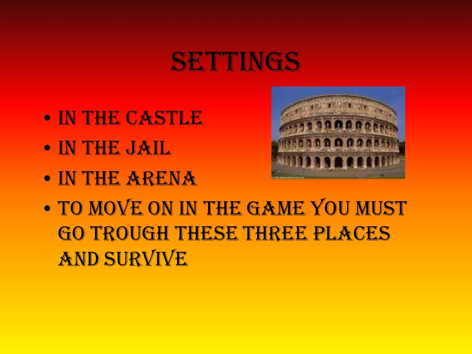 Settings In the castle In the jail In the arena
