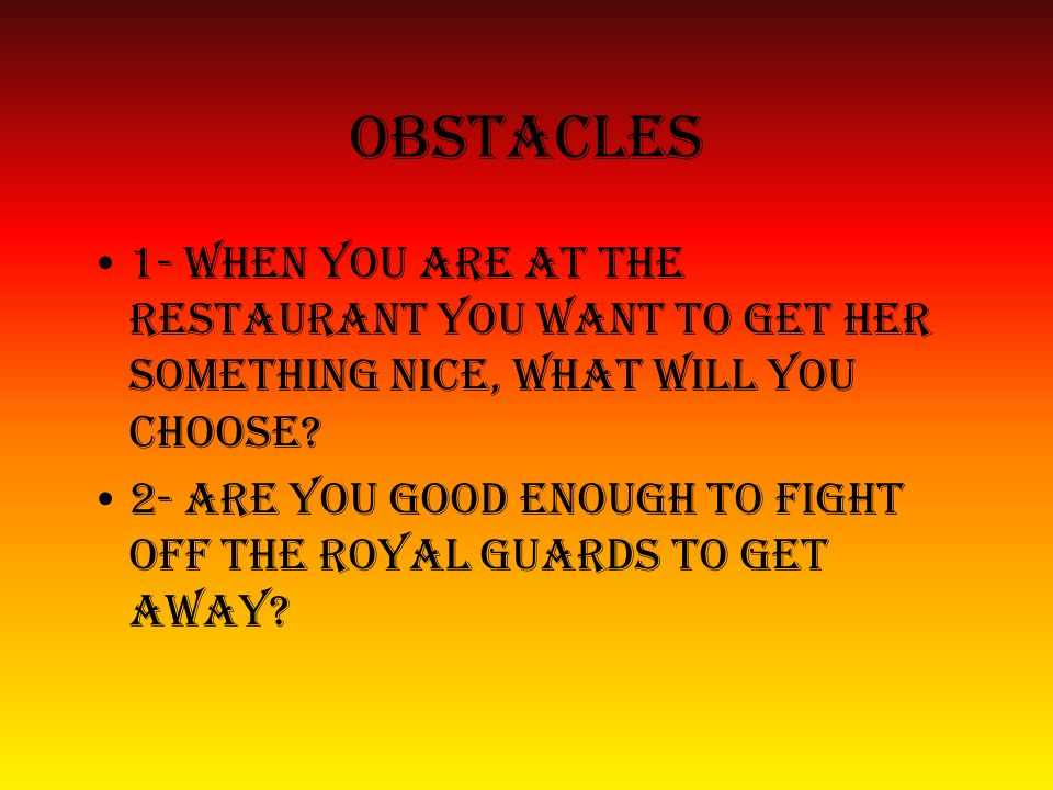 obstacles 1- when you are at the restaurant you want to get her something nice, what will you choose