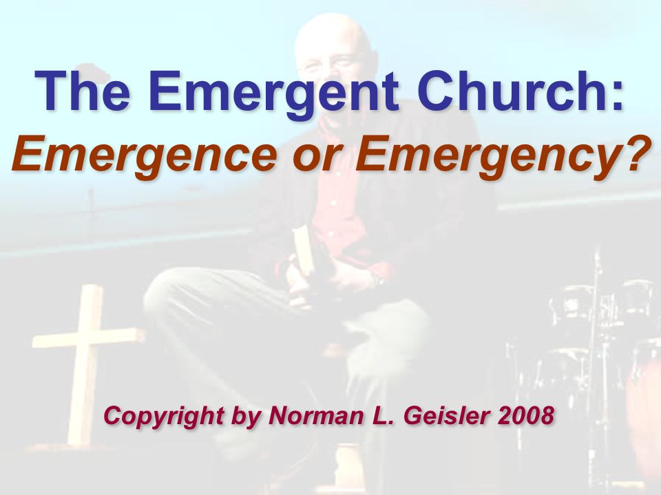 The Emergent Church: Emergence or Emergency