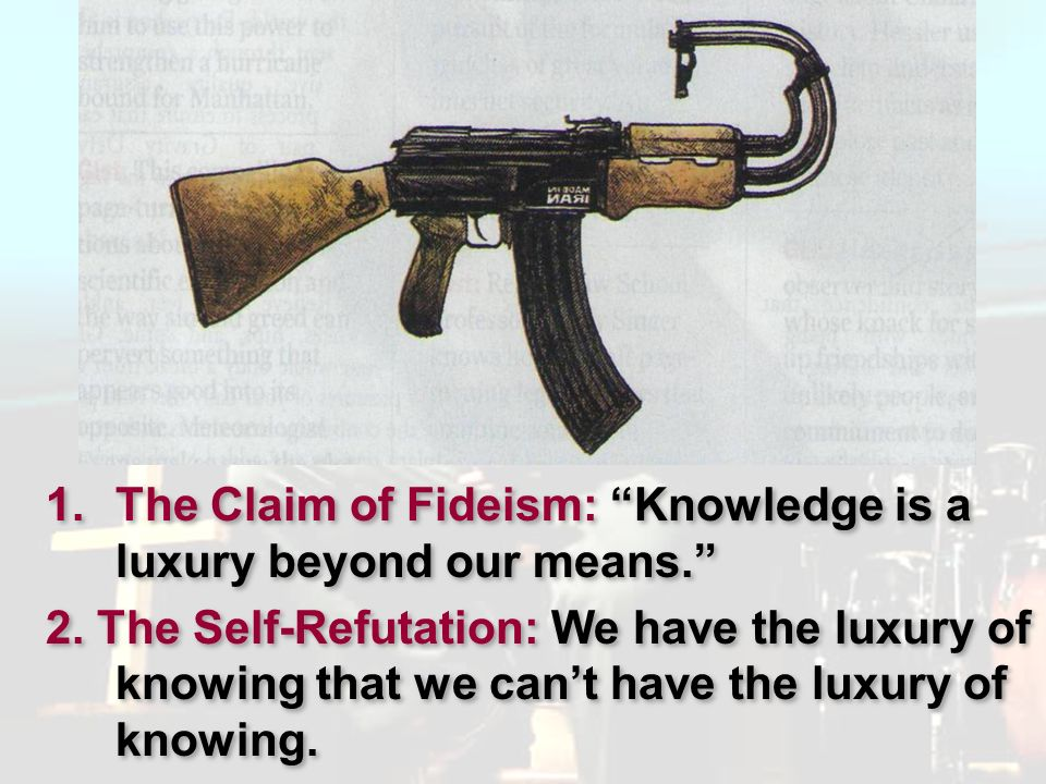 Pluralism The Claim of Fideism: Knowledge is a luxury beyond our means.