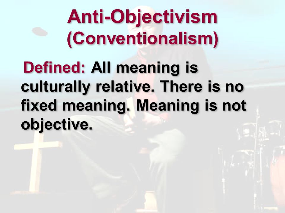 Anti-Objectivism (Conventionalism)
