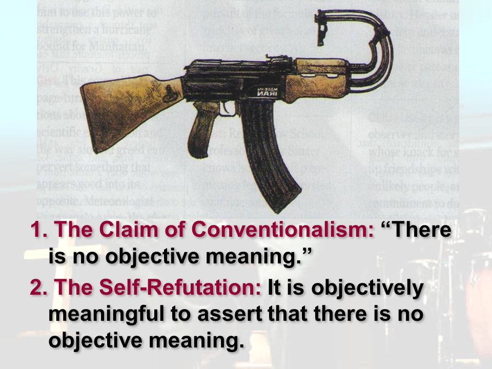 Pluralism 1. The Claim of Conventionalism: There is no objective meaning.