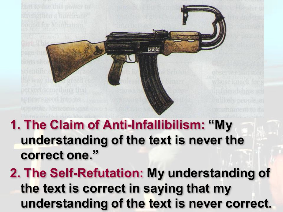 Pluralism 1. The Claim of Anti-Infallibilism: My understanding of the text is never the correct one.