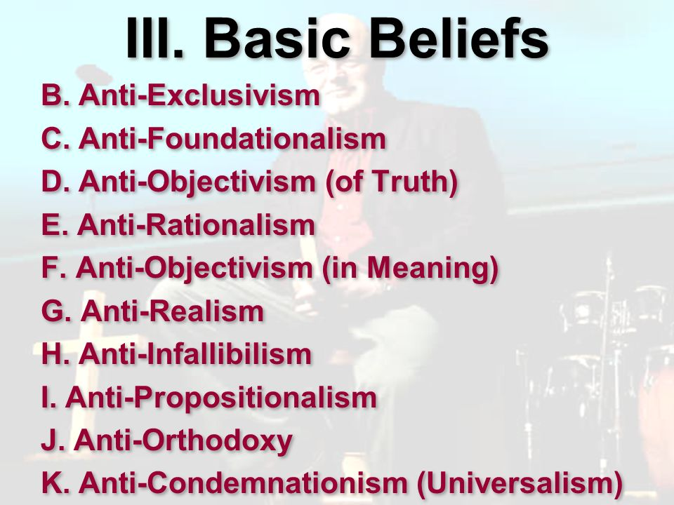 III. Basic Beliefs B. Anti-Exclusivism C. Anti-Foundationalism