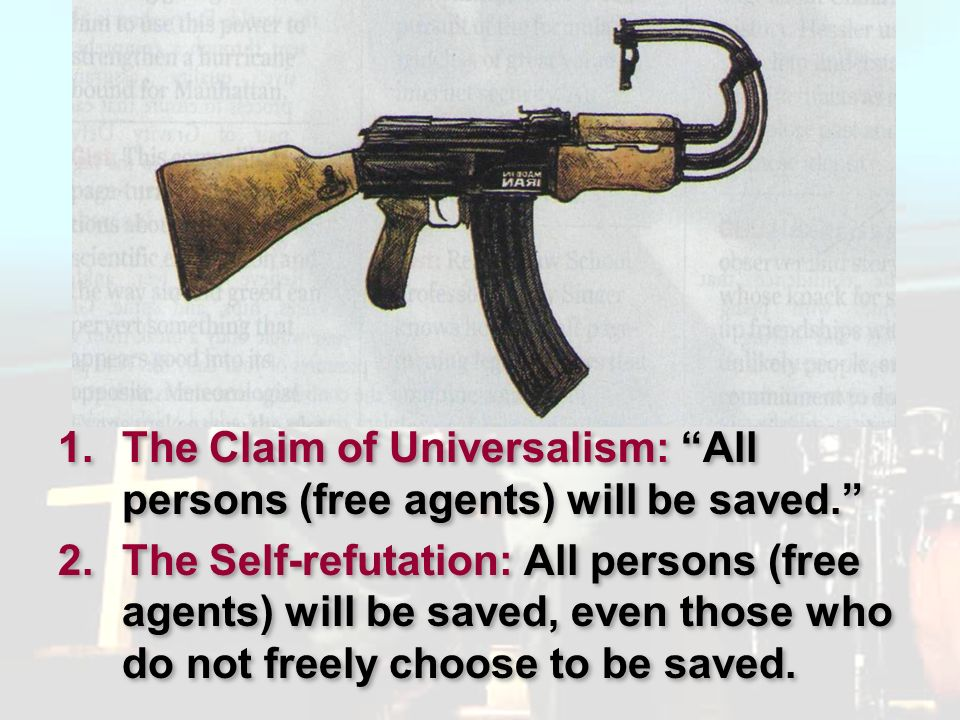 The Claim of Universalism: All persons (free agents) will be saved.