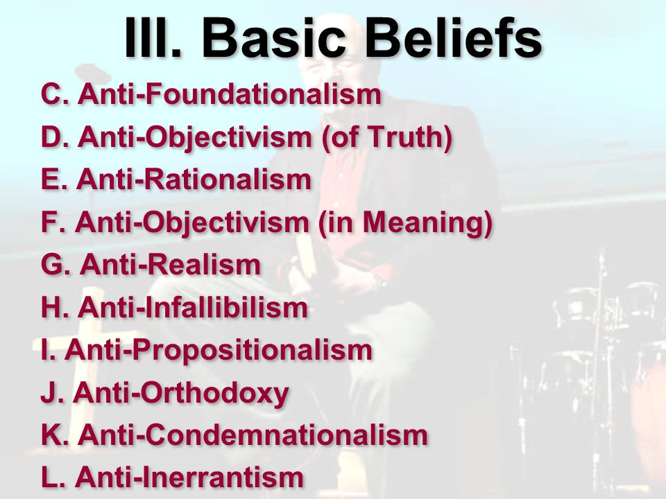 III. Basic Beliefs C. Anti-Foundationalism