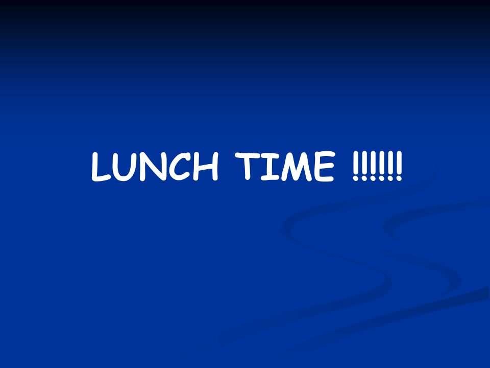 LUNCH TIME !!!!!!