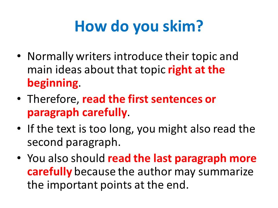 How do you skim Normally writers introduce their topic and main ideas about that topic right at the beginning.