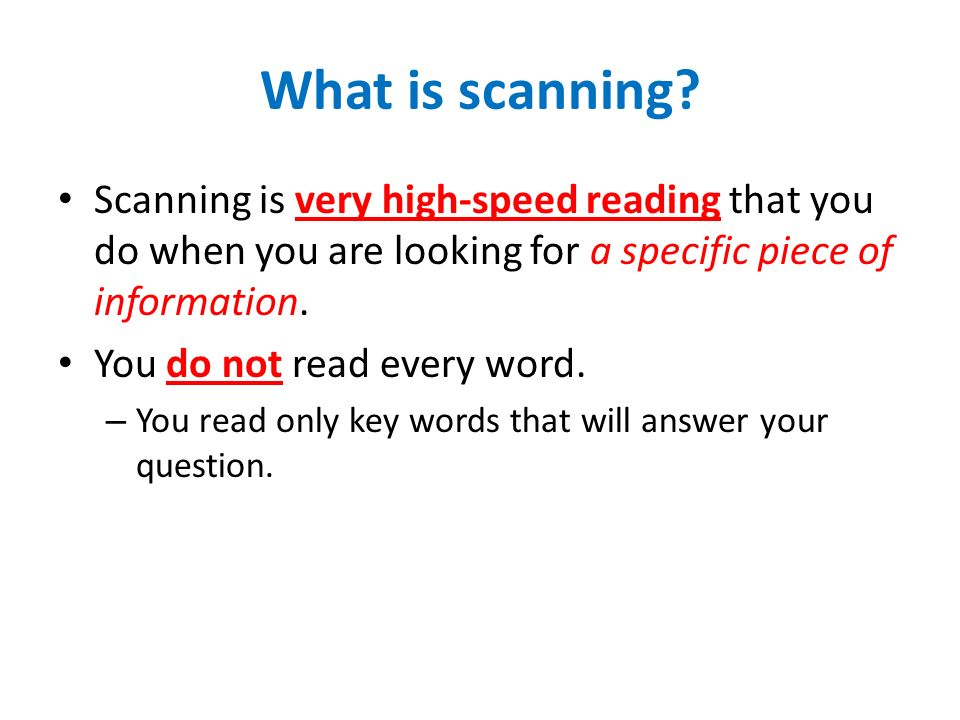 What is scanning Scanning is very high-speed reading that you do when you are looking for a specific piece of information.