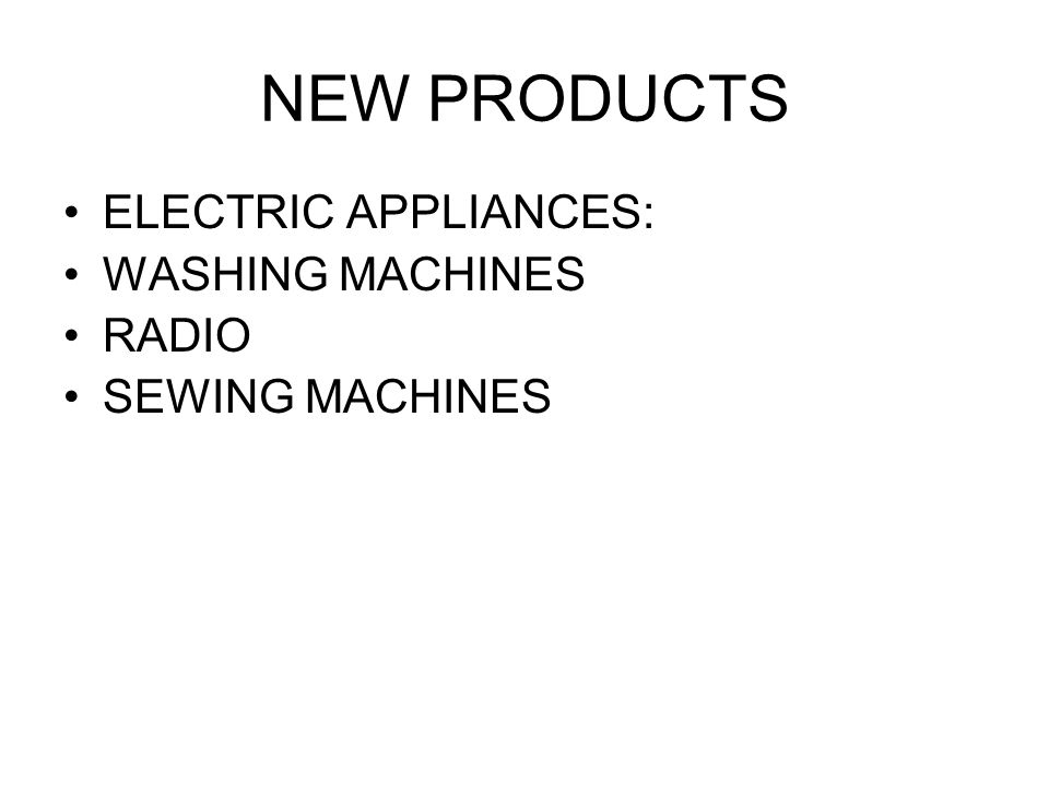 NEW PRODUCTS ELECTRIC APPLIANCES: WASHING MACHINES RADIO