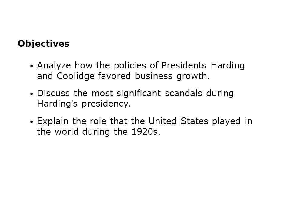 Objectives Analyze how the policies of Presidents Harding and Coolidge favored business growth.