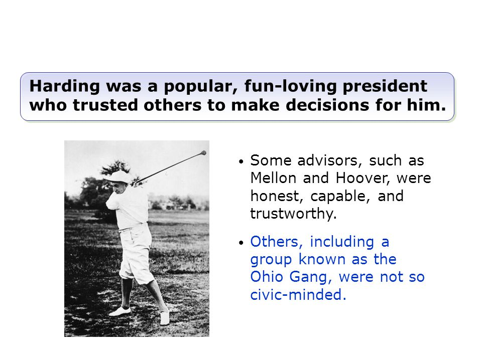 Harding was a popular, fun-loving president who trusted others to make decisions for him.