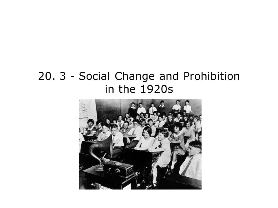20. 3 - Social Change and Prohibition in the 1920s