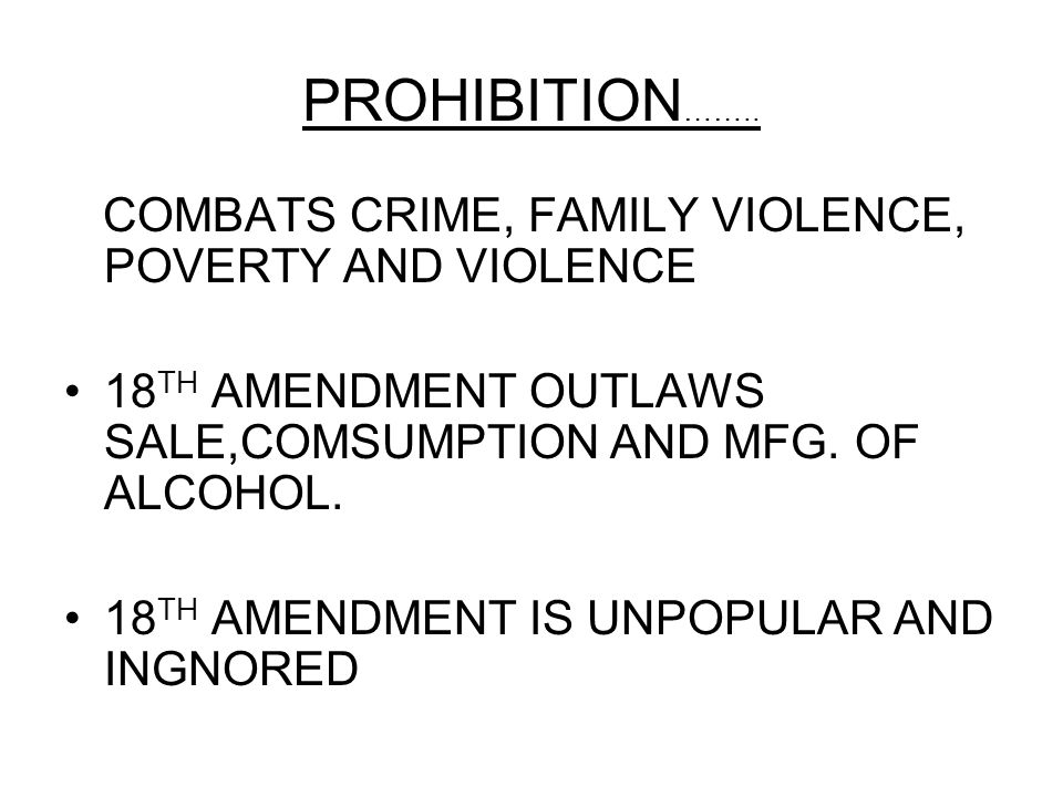 PROHIBITION…….. COMBATS CRIME, FAMILY VIOLENCE, POVERTY AND VIOLENCE