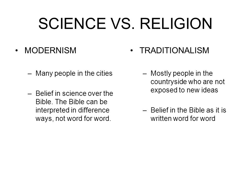 SCIENCE VS. RELIGION MODERNISM TRADITIONALISM