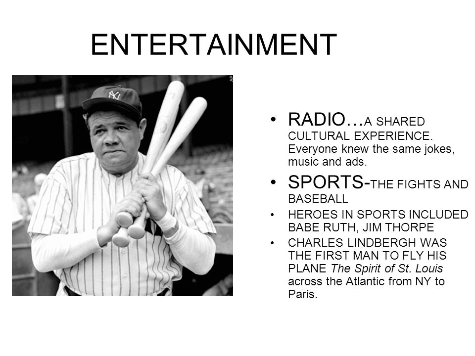 ENTERTAINMENT RADIO…A SHARED CULTURAL EXPERIENCE. Everyone knew the same jokes, music and ads. SPORTS-THE FIGHTS AND BASEBALL.