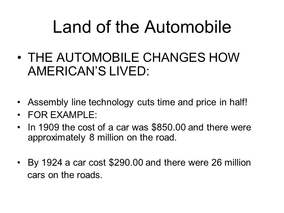 Land of the Automobile THE AUTOMOBILE CHANGES HOW AMERICAN'S LIVED: